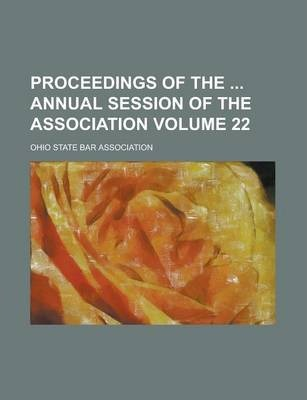 Proceedings of the Annual Session of the Association Volume 22