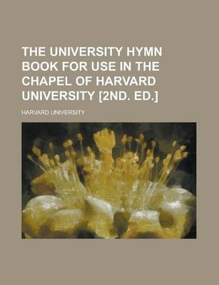 The University Hymn Book for Use in the Chapel of Harvard University [2nd. Ed.]