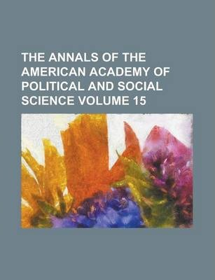 The Annals of the American Academy of Political and Social Science Volume 15