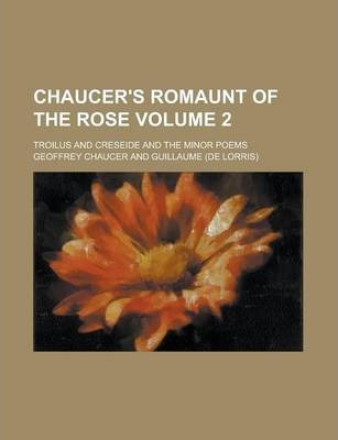 Chaucer's Romaunt of the Rose; Troilus and Creseide and the Minor Poems Volume 2