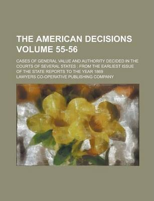 The American Decisions; Cases of General Value and Authority Decided in the Courts of Several States