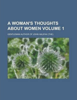 A Woman's Thoughts about Women Volume 1