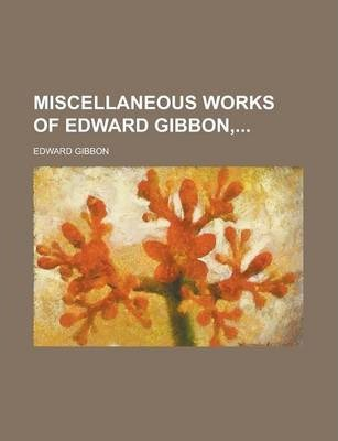 Miscellaneous Works of Edward Gibbon,