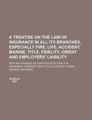 A Treatise on the Law of Insurance in All Its Branches; Especially Fire, Life, Accident, Marine, Title, Fidelity, Credit, and Employers' Liability; With an Appendix of Statutes Affecting the Insurance Contract and a Collection of Forms