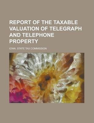 Report of the Taxable Valuation of Telegraph and Telephone Property