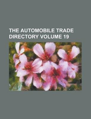 The Automobile Trade Directory Volume 19