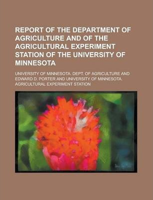 Report of the Department of Agriculture and of the Agricultural Experiment Station of the University of Minnesota