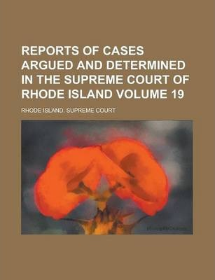 Reports of Cases Argued and Determined in the Supreme Court of Rhode Island Volume 19