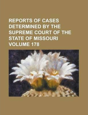 Reports of Cases Determined by the Supreme Court of the State of Missouri Volume 178
