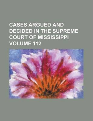 Cases Argued and Decided in the Supreme Court of Mississippi Volume 112