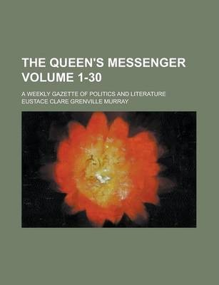 The Queen's Messenger; A Weekly Gazette of Politics and Literature Volume 1-30