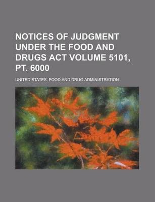 Notices of Judgment Under the Food and Drugs ACT Volume 5101, PT. 6000