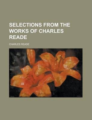 Selections from the Works of Charles Reade