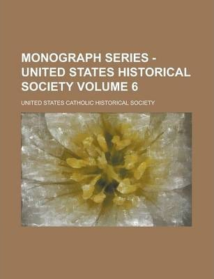 Monograph Series - United States Historical Society Volume 6