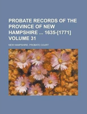 Probate Records of the Province of New Hampshire 1635-[1771] Volume 31