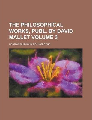 The Philosophical Works, Publ. by David Mallet Volume 3