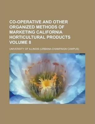 Co-Operative and Other Organized Methods of Marketing California Horticultural Products Volume 8