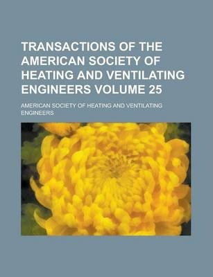 Transactions of the American Society of Heating and Ventilating Engineers Volume 25