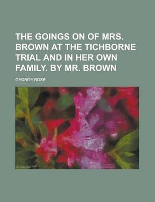 The Goings on of Mrs. Brown at the Tichborne Trial and in Her Own Family. by Mr. Brown