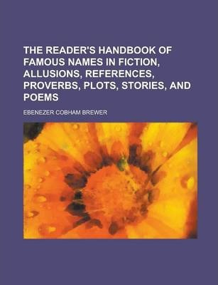 The Reader's Handbook of Famous Names in Fiction, Allusions, References, Proverbs, Plots, Stories, and Poems