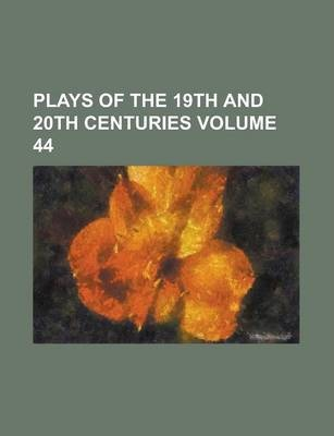 Plays of the 19th and 20th Centuries Volume 44