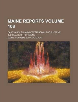 Maine Reports; Cases Argued and Determined in the Supreme Judicial Court of Maine Volume 108