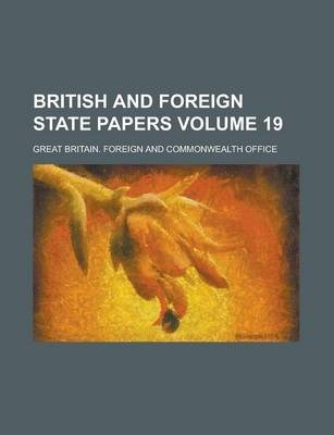 British and Foreign State Papers Volume 19
