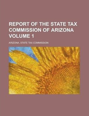 Report of the State Tax Commission of Arizona Volume 1
