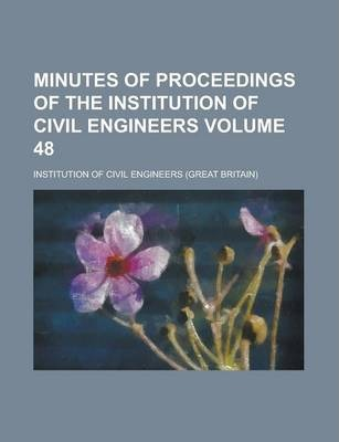 Minutes of Proceedings of the Institution of Civil Engineers Volume 48