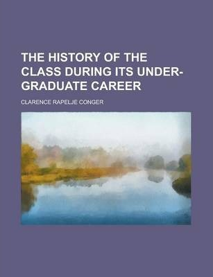 The History of the Class During Its Under-Graduate Career