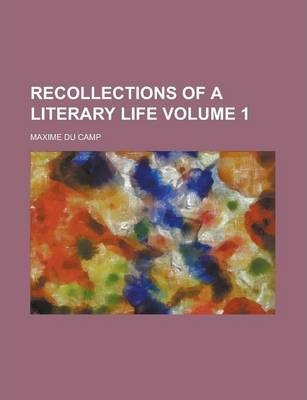 Recollections of a Literary Life Volume 1