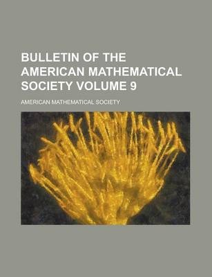 Bulletin of the American Mathematical Society Volume 9