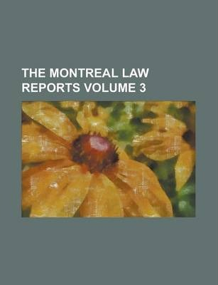 The Montreal Law Reports Volume 3