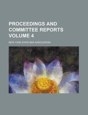 Proceedings and Committee Reports Volume 4