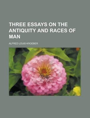 Three Essays on the Antiquity and Races of Man