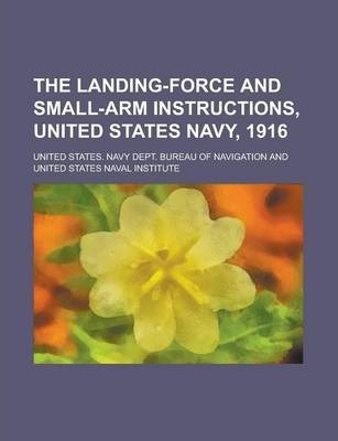 The Landing-Force and Small-Arm Instructions, United States Navy, 1916