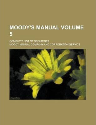 Moody's Manual; Complete List of Securities Volume 5