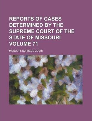 Reports of Cases Determined by the Supreme Court of the State of Missouri Volume 71