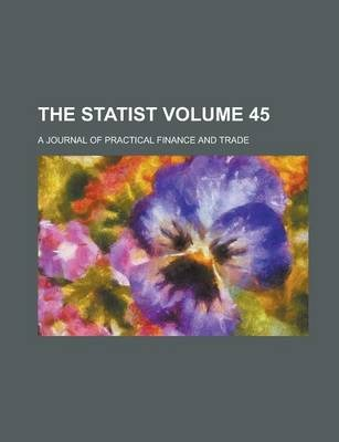 The Statist; A Journal of Practical Finance and Trade Volume 45