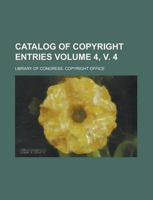 Catalog of Copyright Entries Volume 4, V. 4