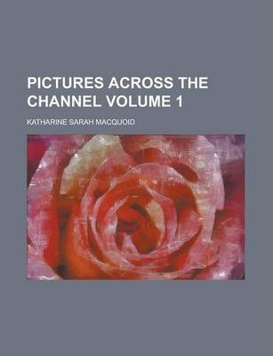 Pictures Across the Channel Volume 1