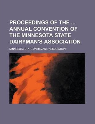 Proceedings of the Annual Convention of the Minnesota State Dairyman's Association