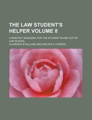 The Law Student's Helper; A Monthly Magazine for the Student in and Out of Law School Volume 8
