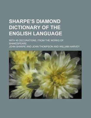 Sharpe's Diamond Dictionary of the English Language; With 45 Decorations, from the Works of Shakespeare