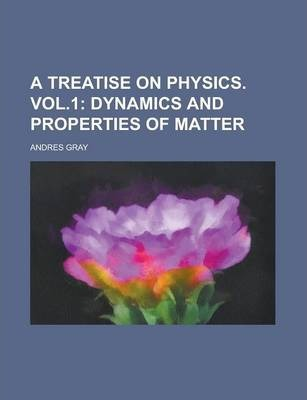 A Treatise on Physics. Vol.1