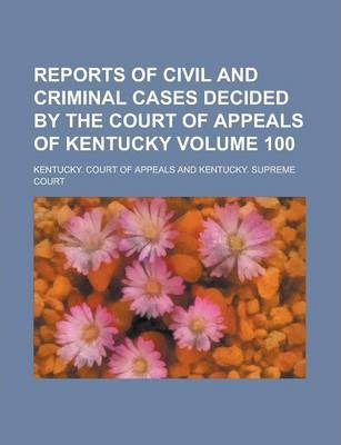 Reports of Civil and Criminal Cases Decided by the Court of Appeals of Kentucky Volume 100