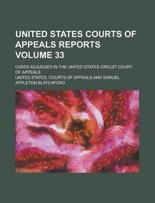 United States Courts of Appeals Reports; Cases Adjudged in the United States Circuit Court of Appeals Volume 33