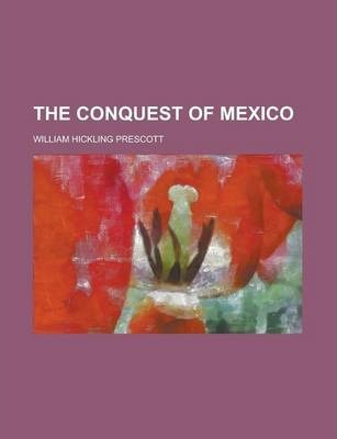 The Conquest of Mexico Volume 1