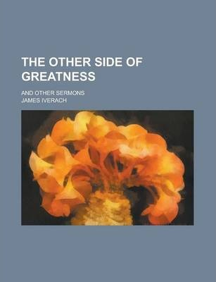 The Other Side of Greatness; And Other Sermons