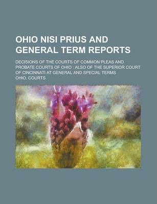 Ohio Nisi Prius and General Term Reports; Decisions of the Courts of Common Pleas and Probate Courts of Ohio